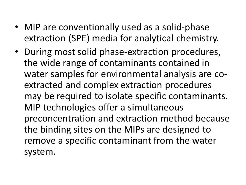 MIP are conventionally used as a solid-phase extraction (SPE) media for analytical chemistry.