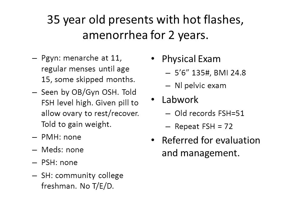35 year old presents with hot flashes, amenorrhea for 2 years.