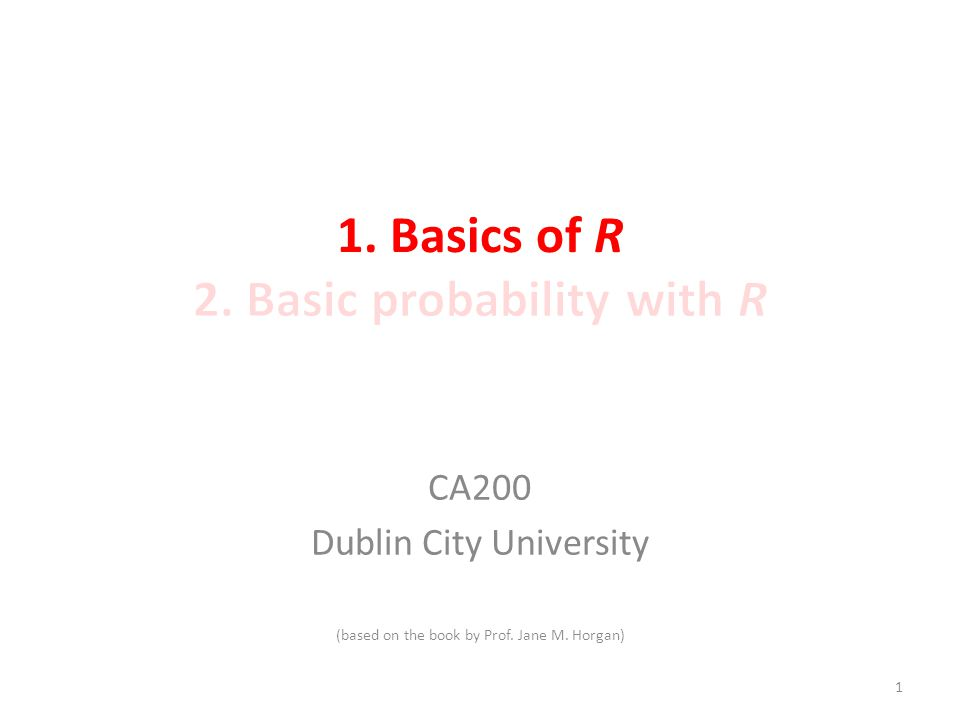 1. Basics of R 2. Basic probability with R