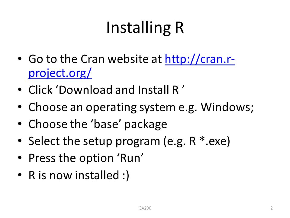 Installing R Go to the Cran website at http://cran.r-project.org/