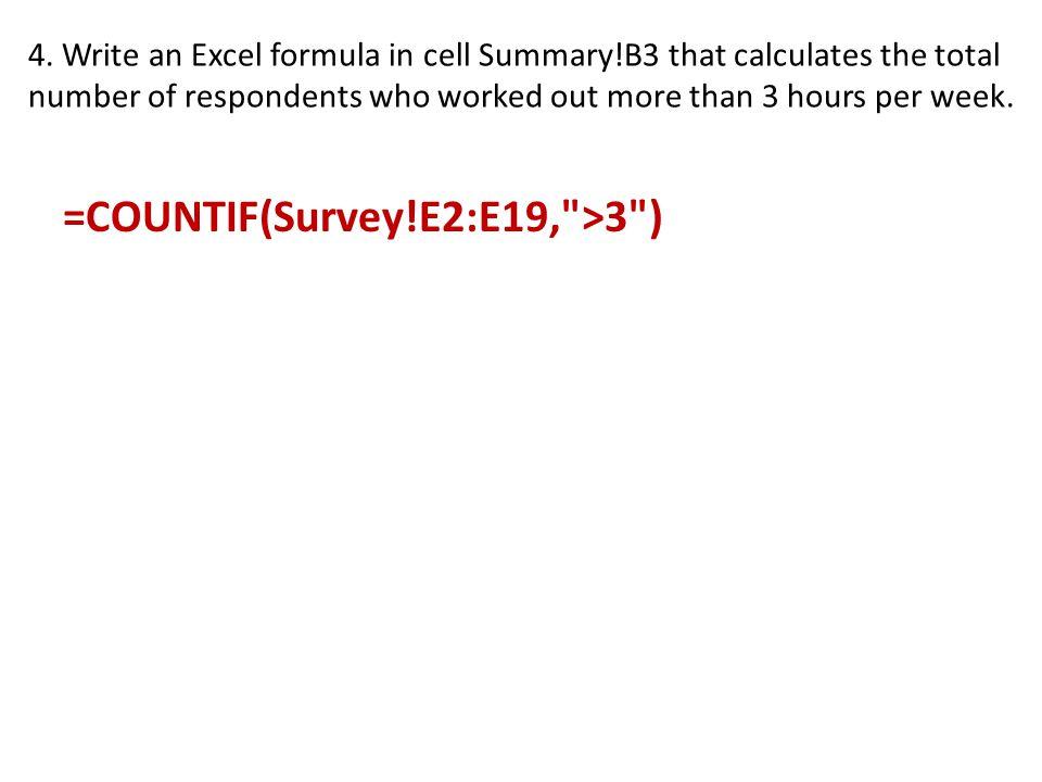 =COUNTIF(Survey!E2:E19, >3 )