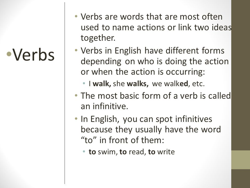 Verbs are words that are most often used to name actions or link two ideas together.