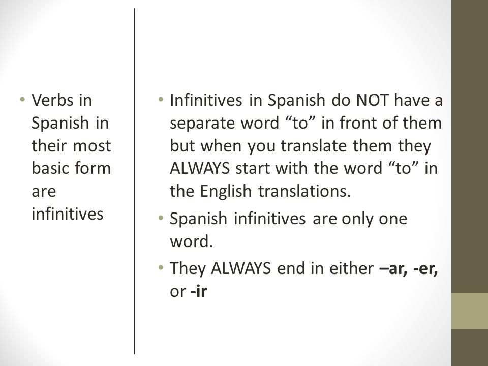 Verbs in Spanish in their most basic form are infinitives