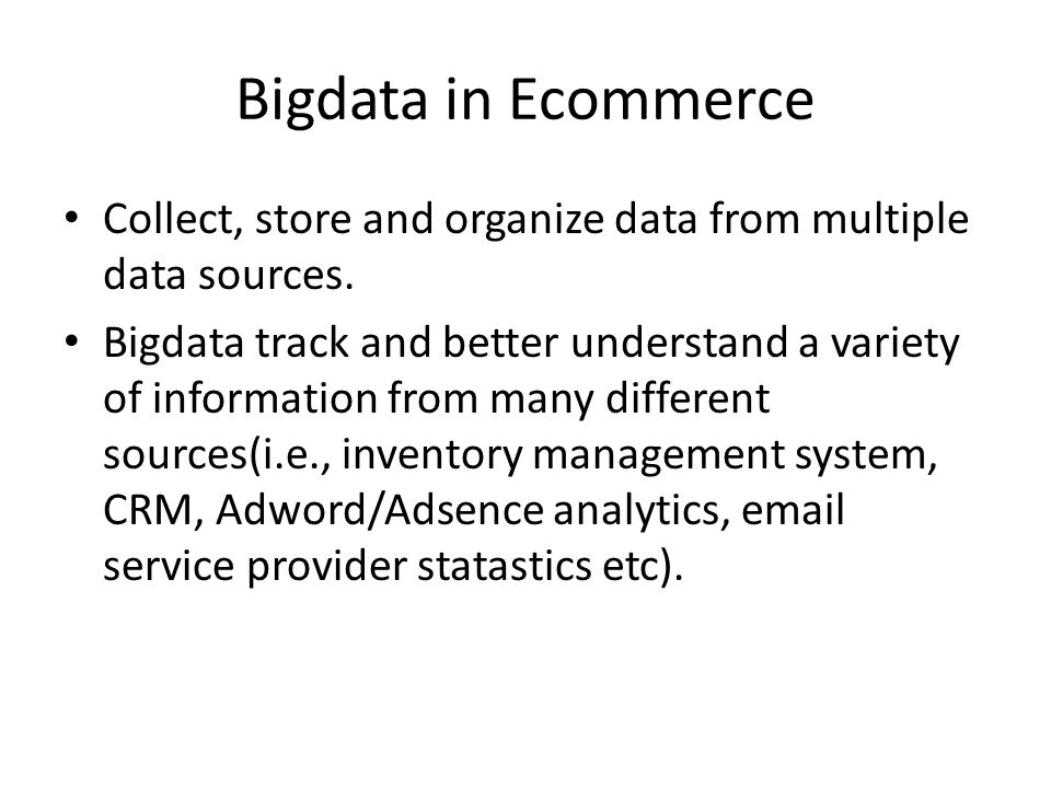Bigdata in Ecommerce Collect, store and organize data from multiple data sources.