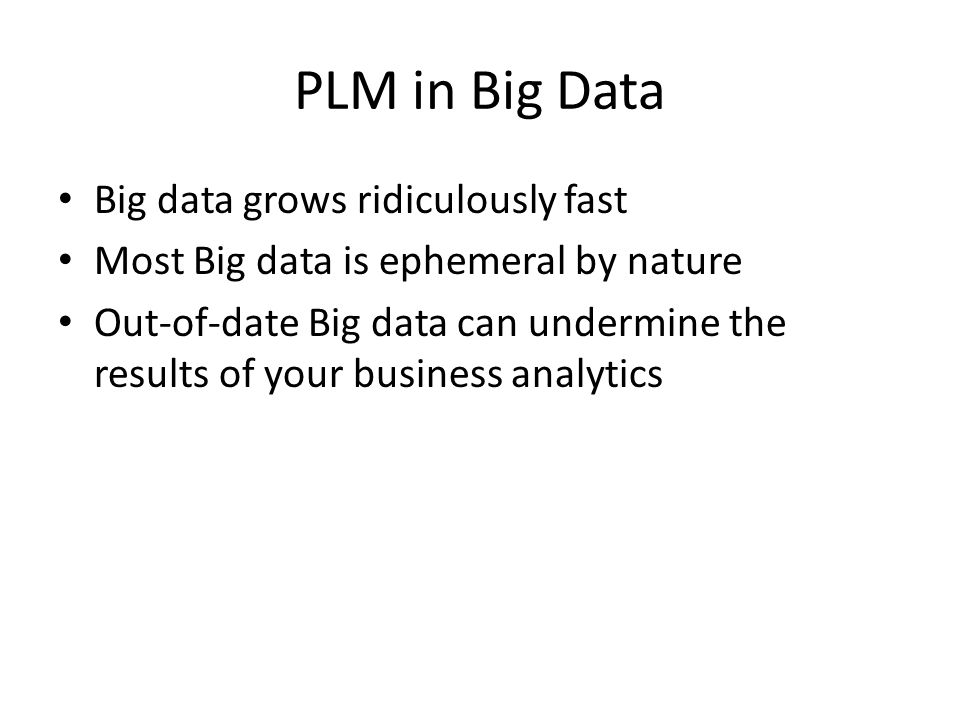 PLM in Big Data Big data grows ridiculously fast