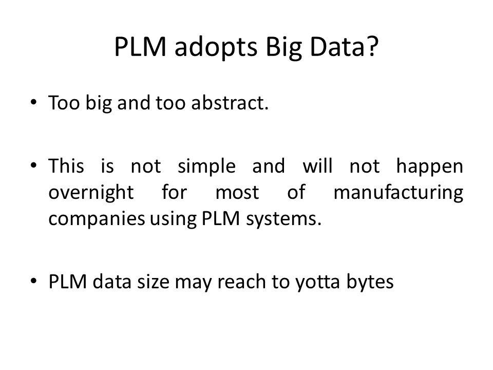 PLM adopts Big Data Too big and too abstract.
