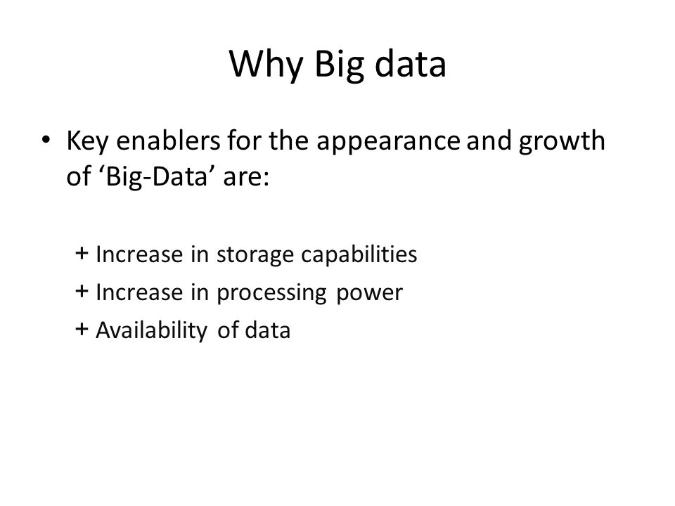 Why Big data Key enablers for the appearance and growth of 'Big-Data' are: Increase in storage capabilities.