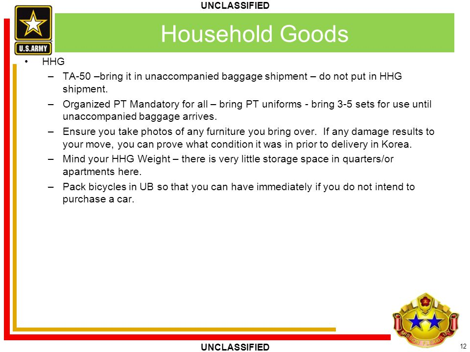 Household Goods HHG. TA-50 –bring it in unaccompanied baggage shipment – do not put in HHG shipment.