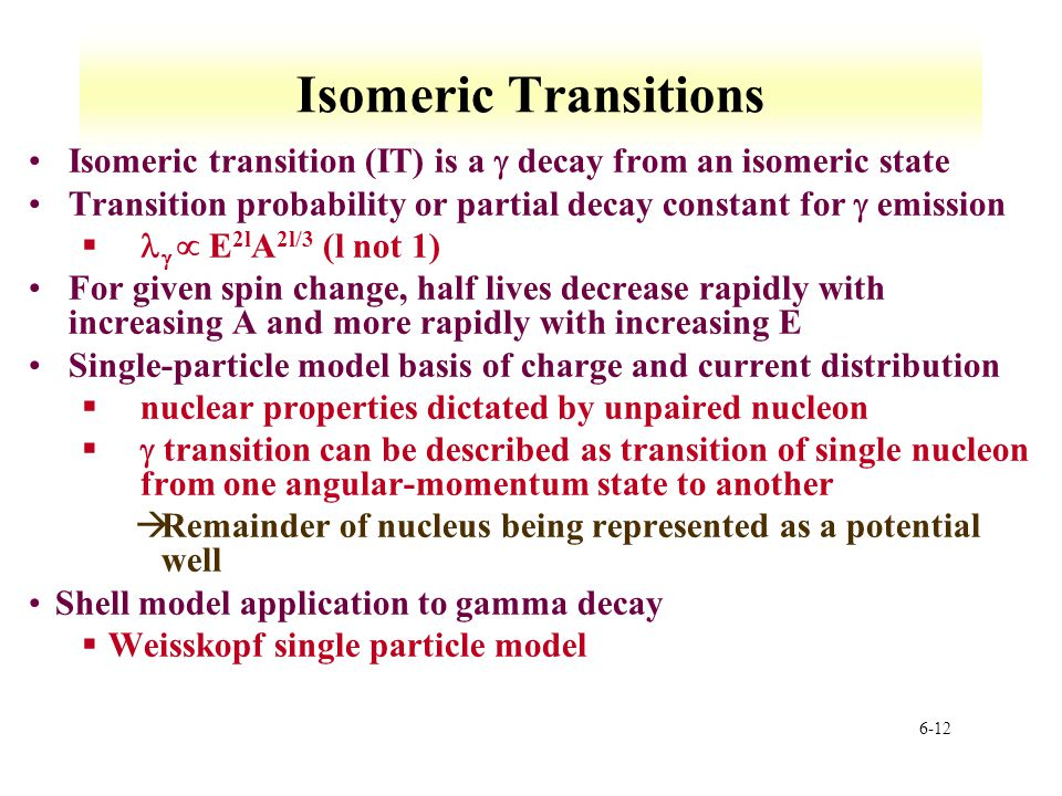 Isomeric Transitions Isomeric transition (IT) is a  decay from an isomeric state. Transition probability or partial decay constant for  emission.