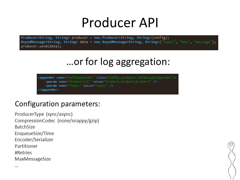 Producer API …or for log aggregation: Configuration parameters: