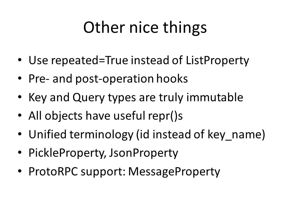 Other nice things Use repeated=True instead of ListProperty