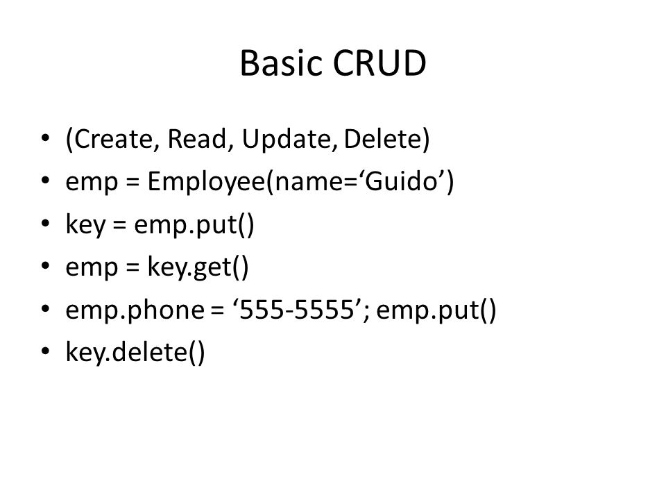 Basic CRUD (Create, Read, Update, Delete) emp = Employee(name='Guido')