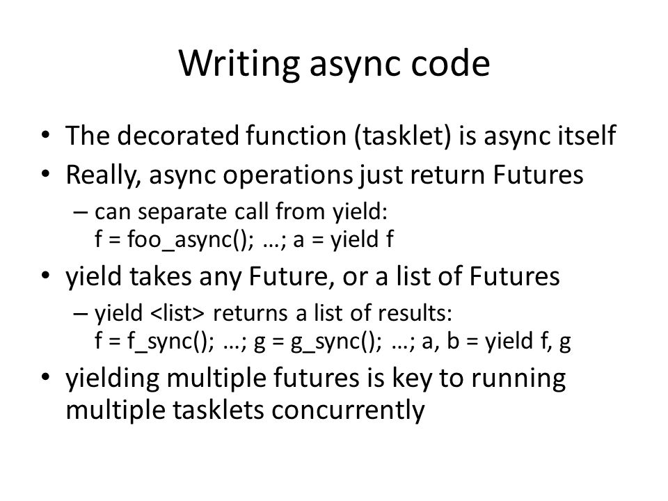 Writing async code The decorated function (tasklet) is async itself