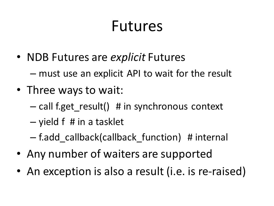 Futures NDB Futures are explicit Futures Three ways to wait: