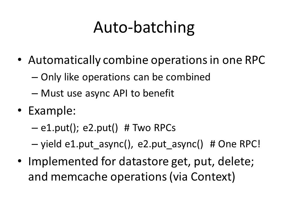 Auto-batching Automatically combine operations in one RPC Example: