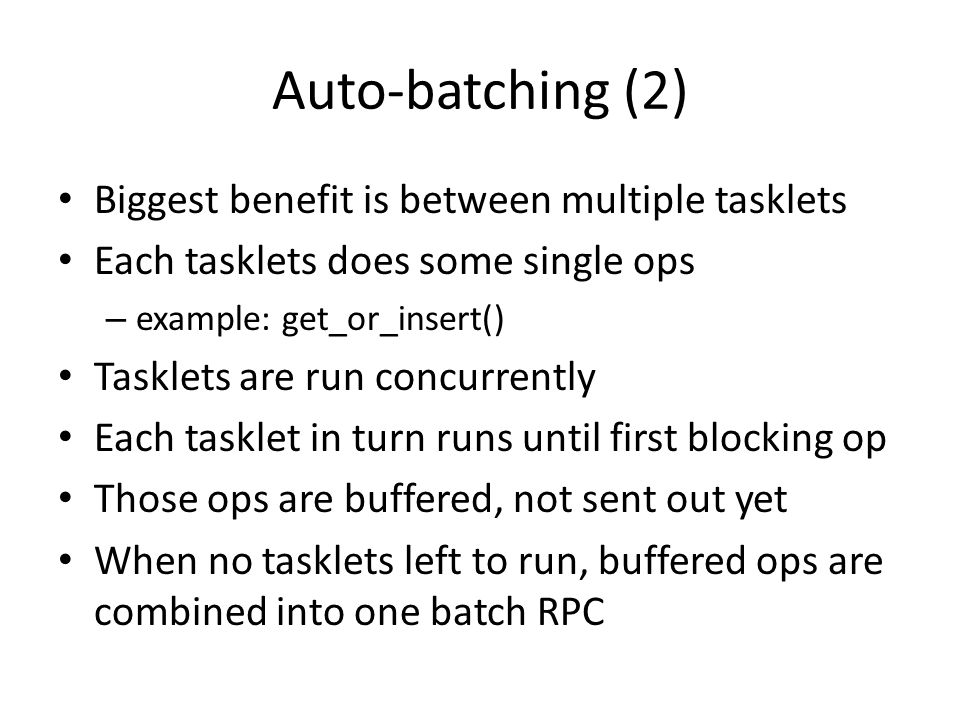 Auto-batching (2) Biggest benefit is between multiple tasklets