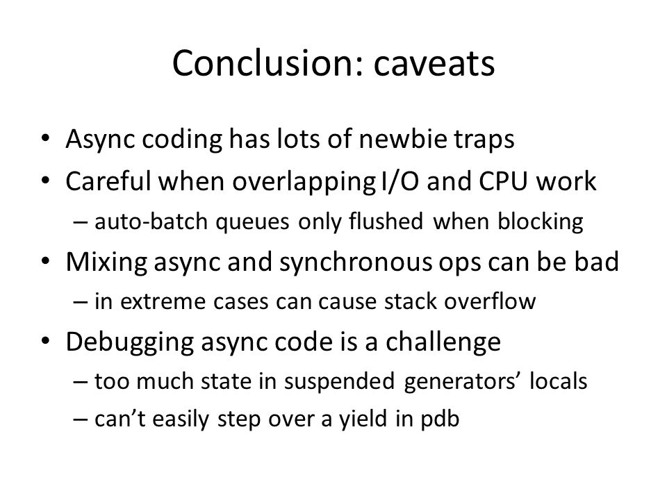 Conclusion: caveats Async coding has lots of newbie traps