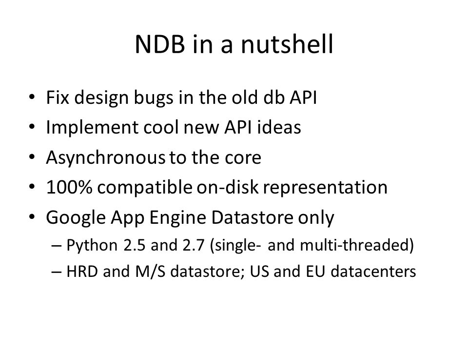 NDB in a nutshell Fix design bugs in the old db API