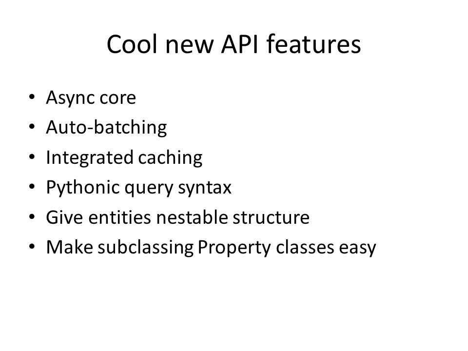 Cool new API features Async core Auto-batching Integrated caching