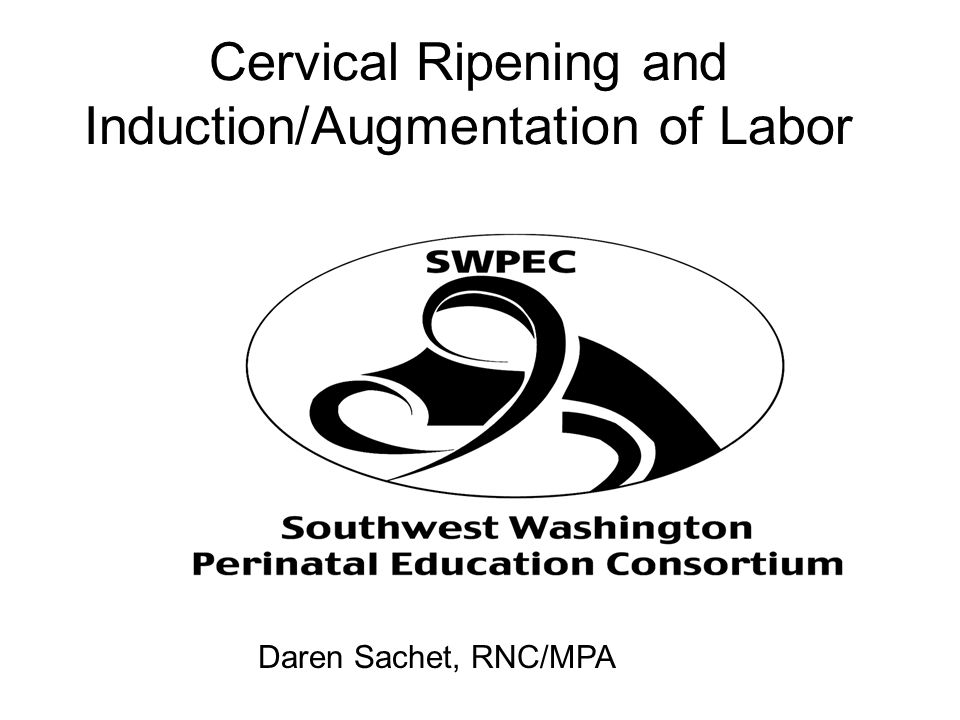Cervical Ripening and Induction/Augmentation of Labor