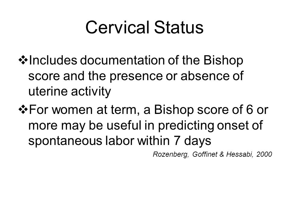 Cervical Status Includes documentation of the Bishop score and the presence or absence of uterine activity.