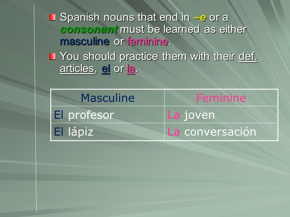 Spanish nouns that end in –e or a consonant must be learned as either masculine or feminine.