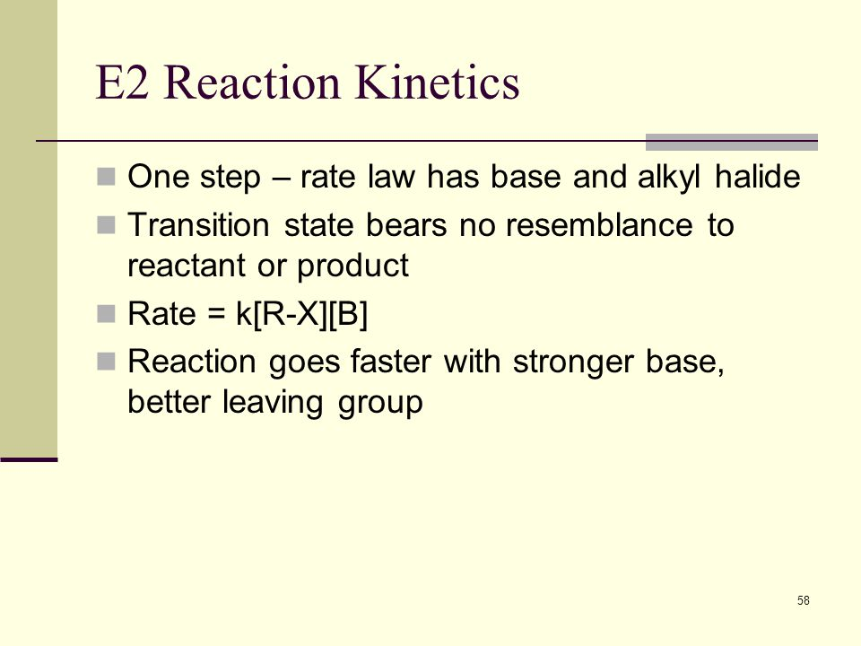 E2 Reaction Kinetics One step – rate law has base and alkyl halide