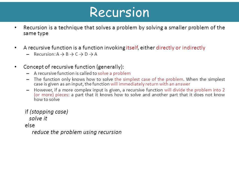 Recursion if (stopping case) solve it else