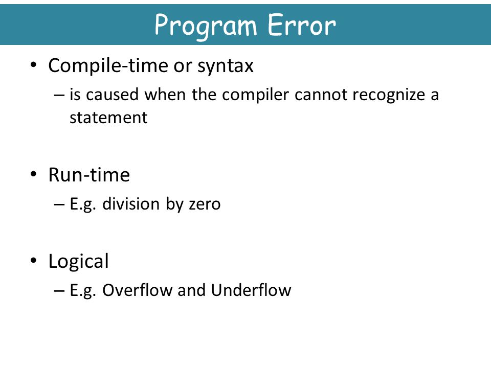 Program Error Compile-time or syntax Run-time Logical