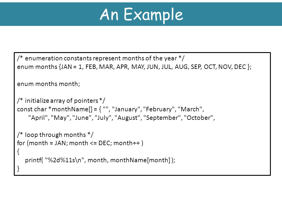 An Example /* enumeration constants represent months of the year */