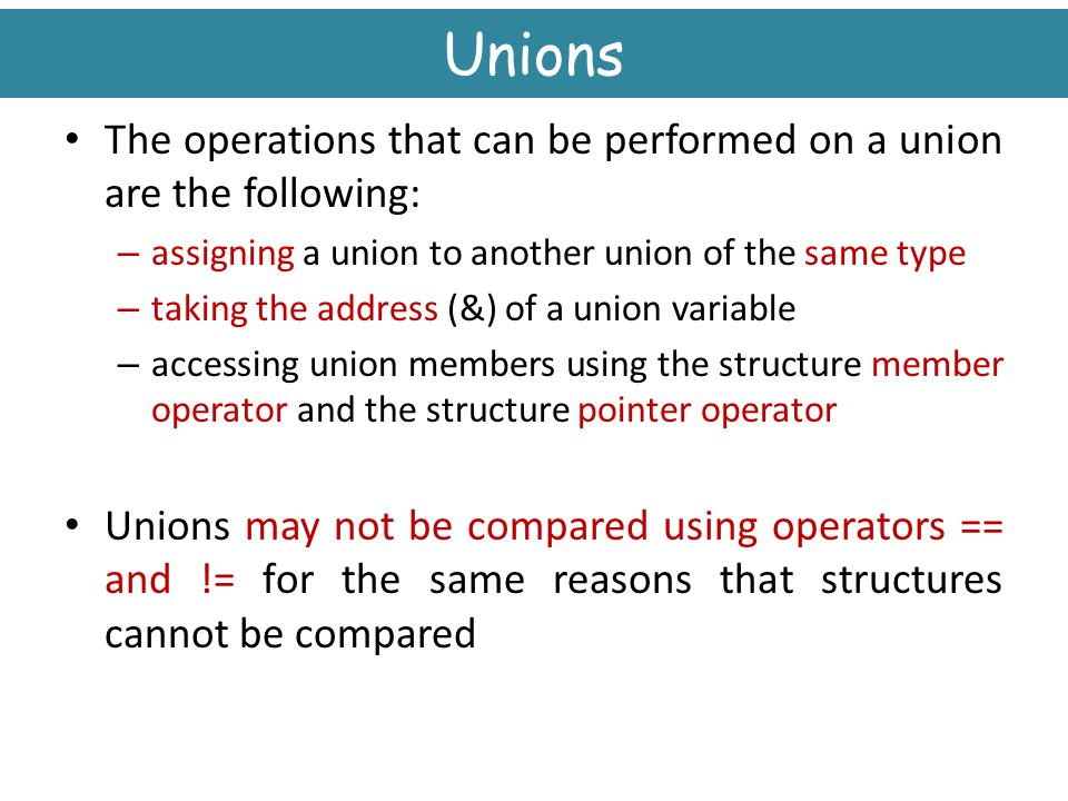 Unions The operations that can be performed on a union are the following: assigning a union to another union of the same type.