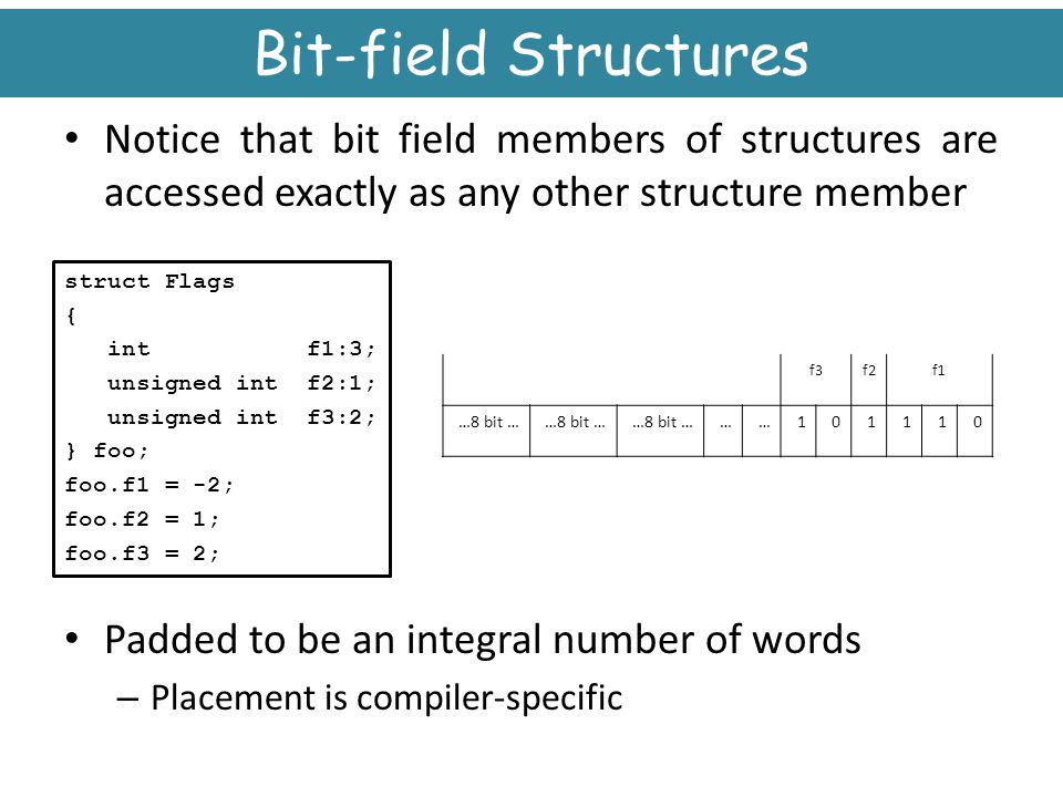 Bit-field Structures Notice that bit field members of structures are accessed exactly as any other structure member.