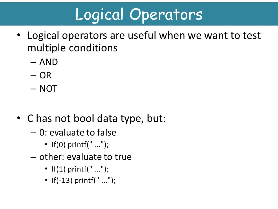 Logical Operators Logical operators are useful when we want to test multiple conditions. AND. OR.