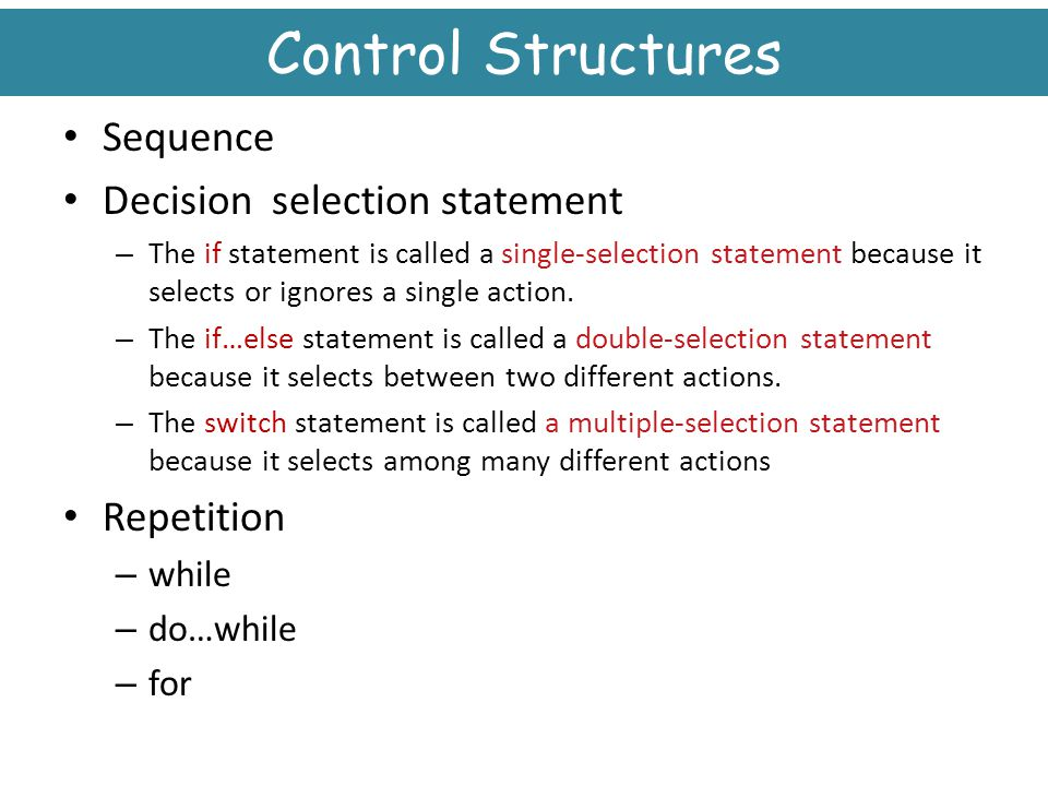 Control Structures Sequence Decision selection statement Repetition
