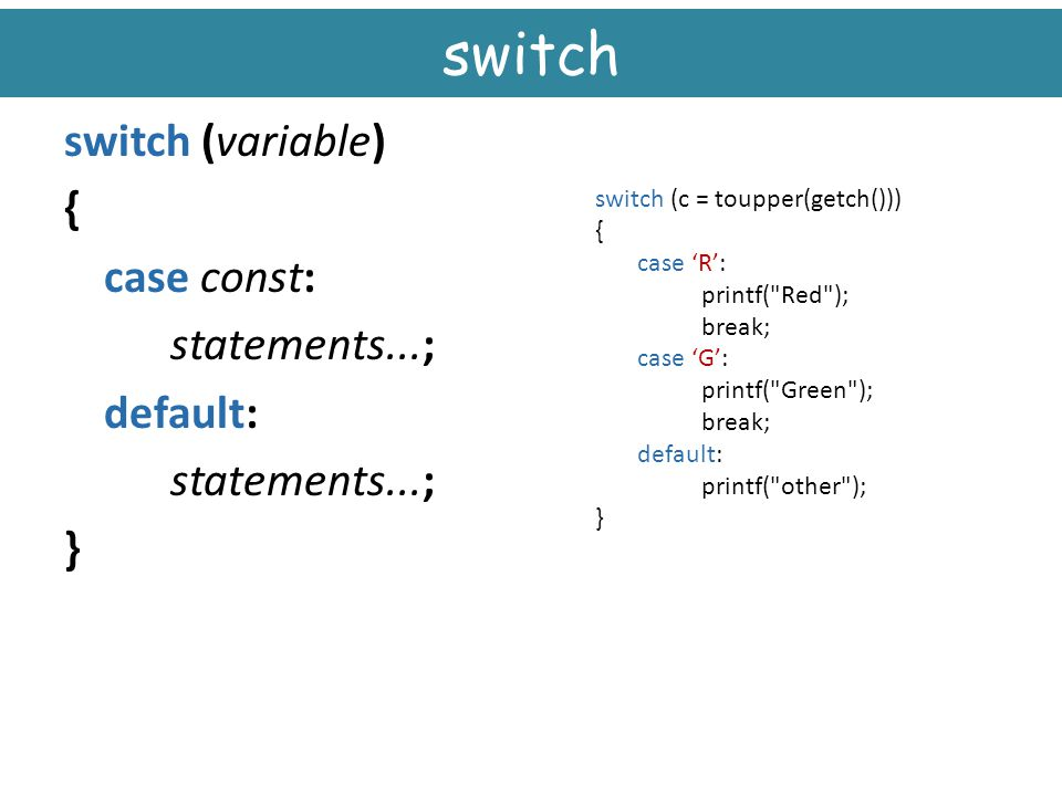 switch switch (variable) { case const: statements...; default: }
