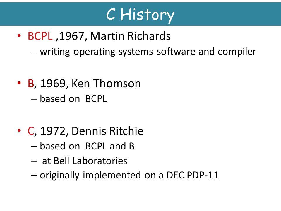 C History BCPL ,1967, Martin Richards B, 1969, Ken Thomson