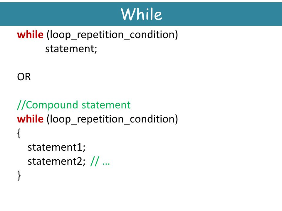 While while (loop_repetition_condition) statement; OR