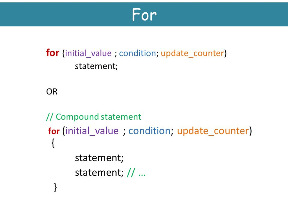 For for (initial_value ; condition; update_counter)