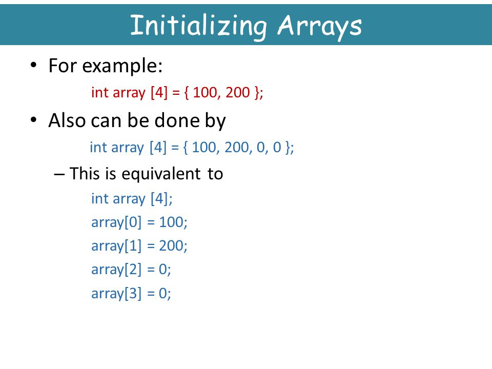 Initializing Arrays For example: Also can be done by