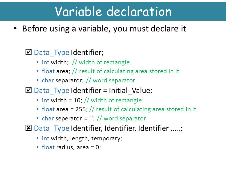 Variable declaration Before using a variable, you must declare it