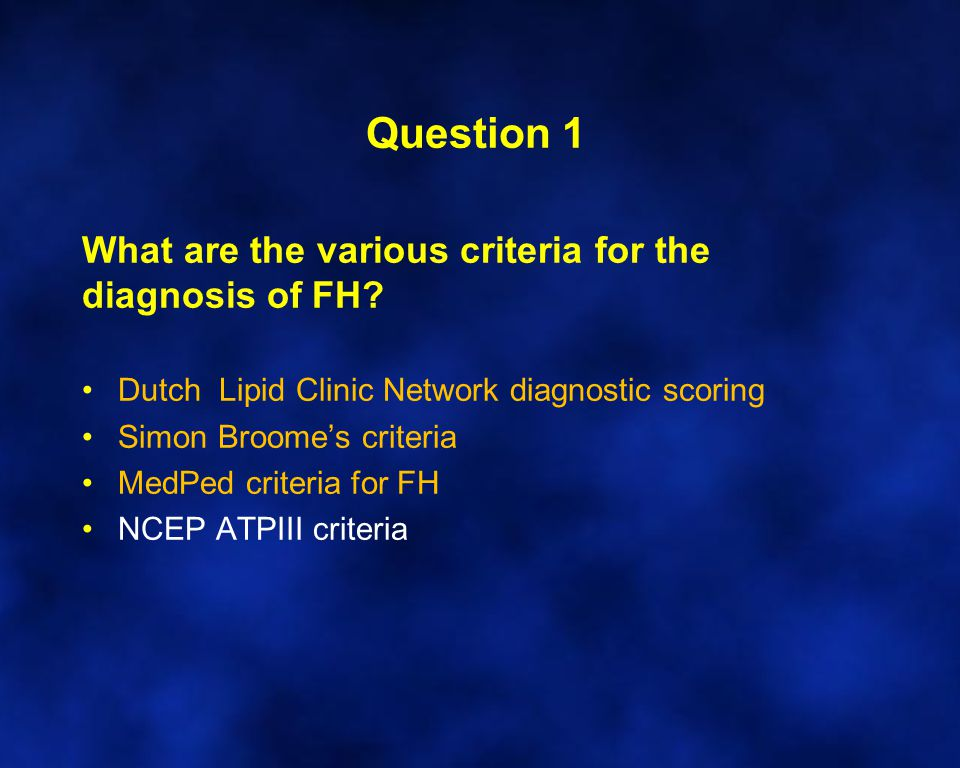 Question 1 What are the various criteria for the diagnosis of FH