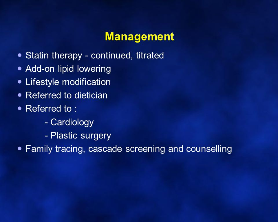 Management Statin therapy - continued, titrated Add-on lipid lowering