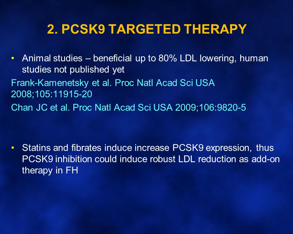 2. PCSK9 TARGETED THERAPY Animal studies – beneficial up to 80% LDL lowering, human studies not published yet.