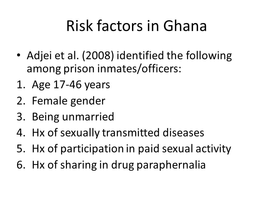 Risk factors in Ghana Adjei et al. (2008) identified the following among prison inmates/officers: Age 17-46 years.