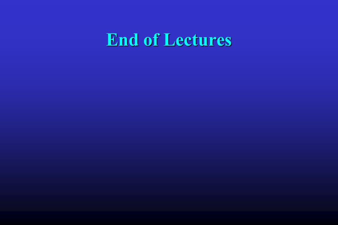 End of Lectures