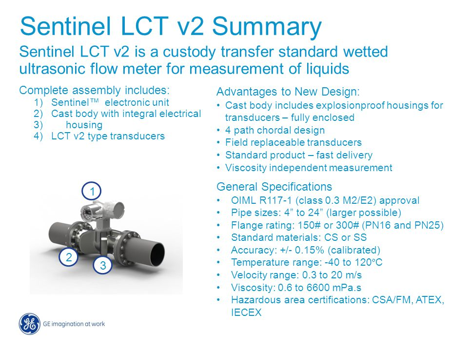 Sentinel LCT v2 Summary Sentinel LCT v2 is a custody transfer standard wetted ultrasonic flow meter for measurement of liquids.