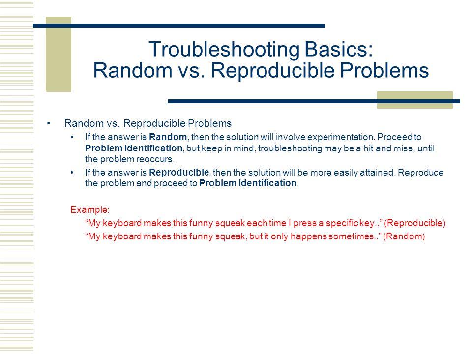 Troubleshooting Basics: Random vs. Reproducible Problems