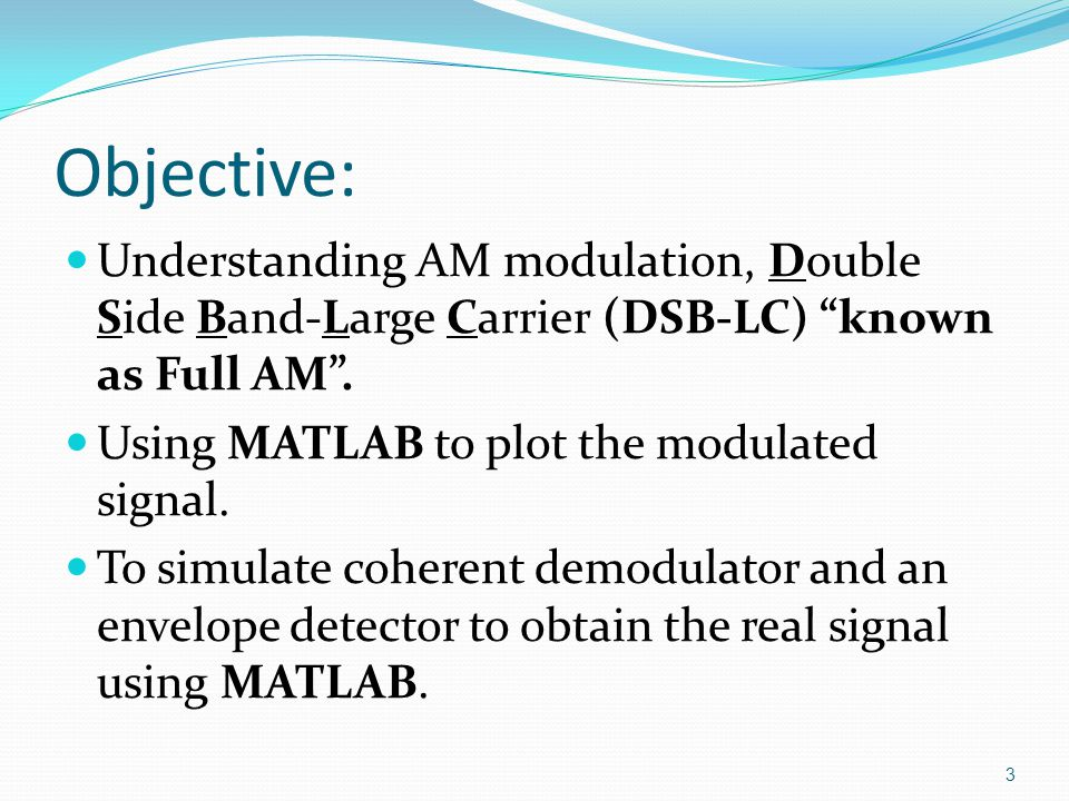 Objective: Understanding AM modulation, Double Side Band-Large Carrier (DSB-LC) known as Full AM .