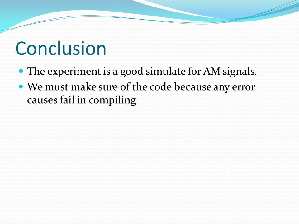 Conclusion The experiment is a good simulate for AM signals.