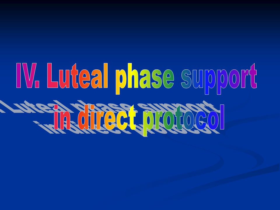 IV. Luteal phase support